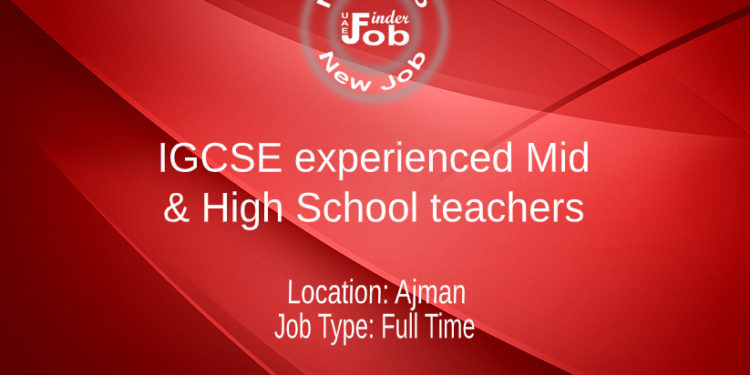 IGCSE experienced Mid & High School teachers