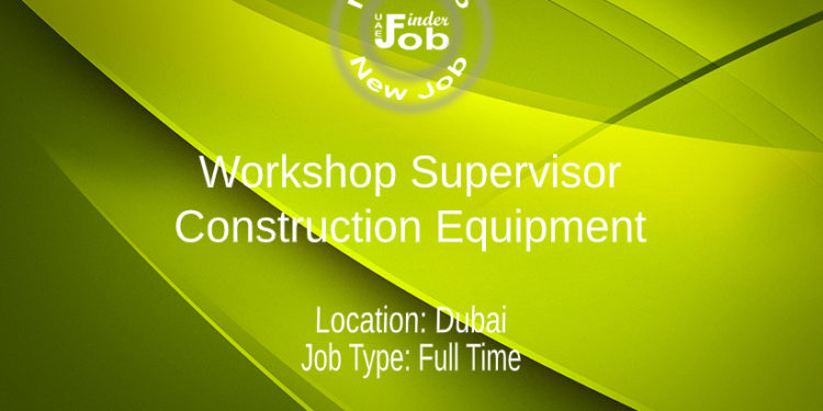 Workshop Supervisor - Construction Equipment