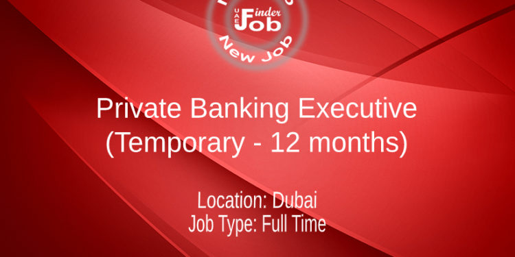 Private Banking Executive (Temporary - 12 months)