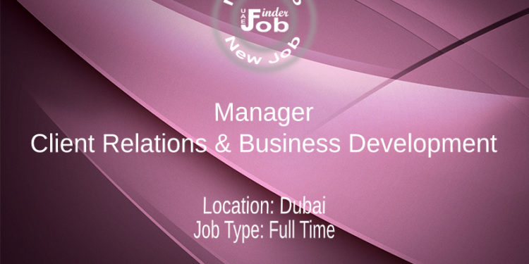Manager - Client Relations & Business Development