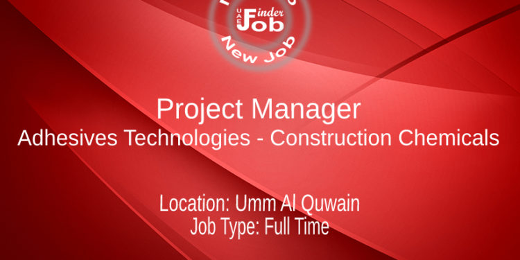 Project Manager - Adhesives Technologies - Construction Chemicals