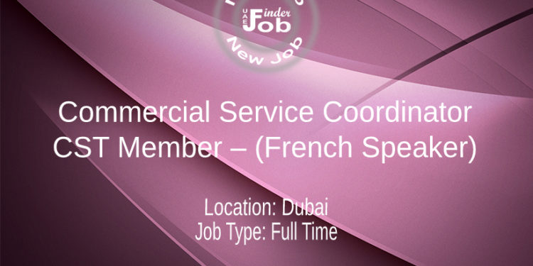 Commercial Service Coordinator / CST Member – (French Speaker)