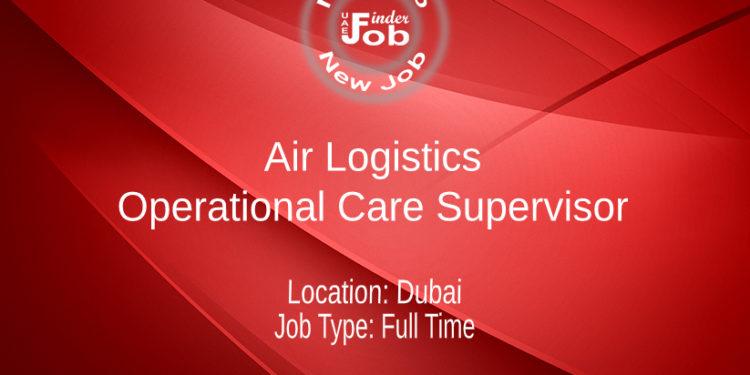 Air Logistics Operational Care Supervisor