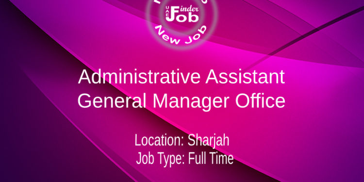 Administrative Assistant – General Manager Office